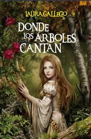 Entre Libritos: Donde Los Árboles Cantan (Laura Gallego Garcia)