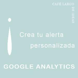 Café largo de ideas: Cómo crear alertas personalizadas en Google Analytics