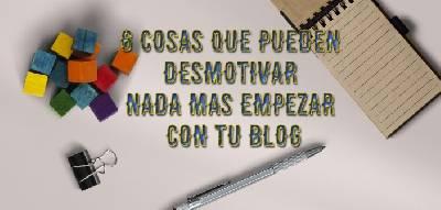 6 cosas que pueden desmotivar nada mas empezar con tu blog - Yo Blogueo