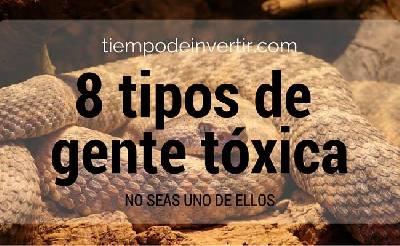8 tipos de gente tóxica, no seas uno de ellos - Tiempo de Invertir