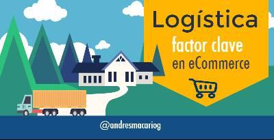 Logística: factor clave en eCommerce #infografia - Andres Macario