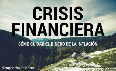 Crisis financiera, cómo cuidar el dinero de la inflación - Tiempo de Invertir