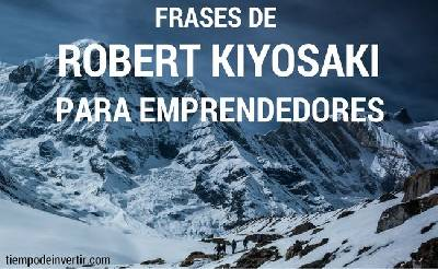 Frases de Robert Kiyosaki para emprendedores - Tiempo de Invertir