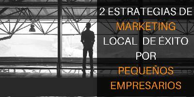 2 Estrategias de Marketing Local de Éxito por Pequeños Empresarios