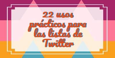 22 Usos prácticos para las listas de Twitter - Web Services Pro