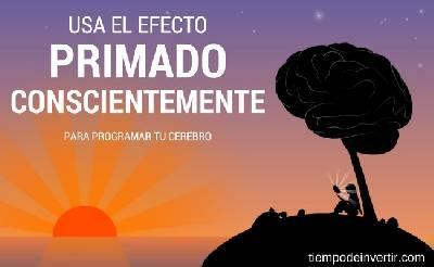 Usa el efecto primado conscientemente para programar tú cerebro - Tiempo de Invertir