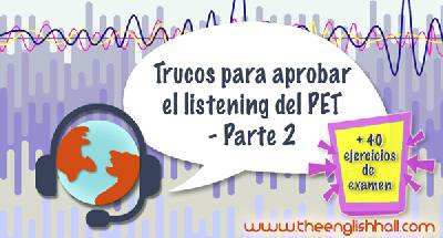 Trucos para aprobar el listening del PET - Parte 2 - The English Hall