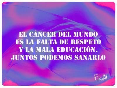 """El cáncer del mundo es """"La falta de RESPETO y la MALA EDUCACIÓN"""" - El Blog de Ángela"""