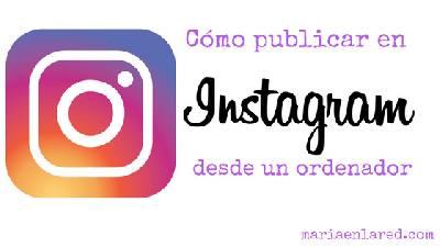 Cómo publicar en Instagram desde un ordenador ⋆ Maria en la red