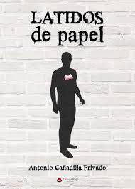 LATIDOS DE PAPEL, de Antonio Cañadilla Privado - Descubriendo relatos
