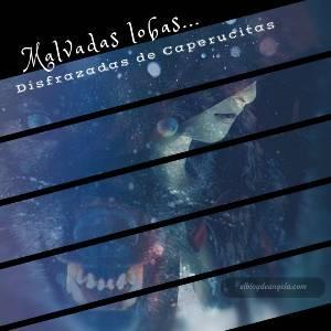 Malvadas lobas disfrazadas de cándidas caperucitas - El Blog de Ángela