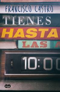 Reseña: 'Tienes Hasta Las 10' de Francisco Castro