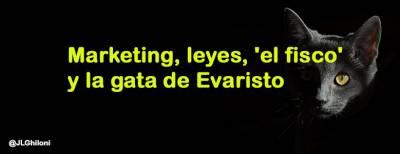Marketing, leyes, 'el fisco', y la gata de Evaristo - José Luis Ghiloni