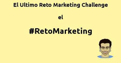 El Ultimo Reto Marketing Challenge #retomarketing