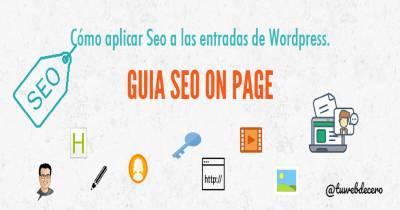 Cómo aplicar Seo a las entradas de Wordpress. Guía SEO on Page