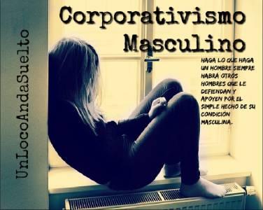 Corporativismo masculino | UnLocoAndaSuelto