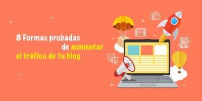 8 Formas probadas de aumentar el tráfico de tu blog