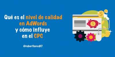 Nivel de calidad en AdWords: Qué es y cómo influye en el CPC