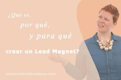 ✅ ¿Qué es, por qué y para qué crear un Lead Magnet?