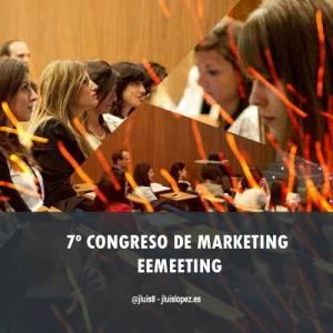 7º Congreso de Marketing eemeeting - José Luis López