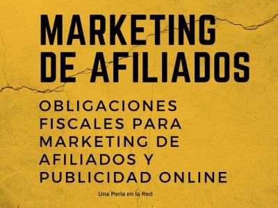 Obligaciones fiscales para marketing de afiliados y publicidad online – Una Perla en la Red