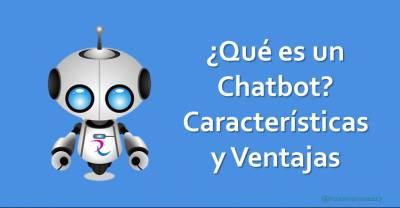 ¿Qué es un Chatbot? Características y Ventajas