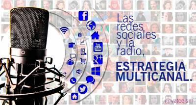 Las redes sociales y la radio. Estrategia multicanal