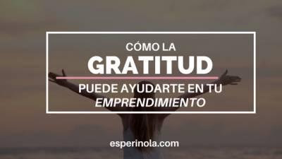Cómo la gratitud puede ayudarte en tú Emprendimiento - Esperinola