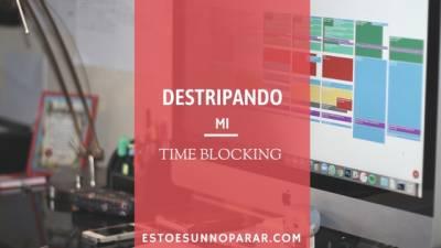 Destripando mi Time Blocking - Esto es un no parar