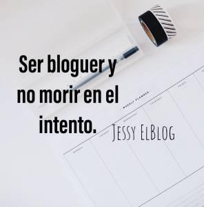 Ser Bloguer Y No Morir En El Intento. – Jessy Elblog