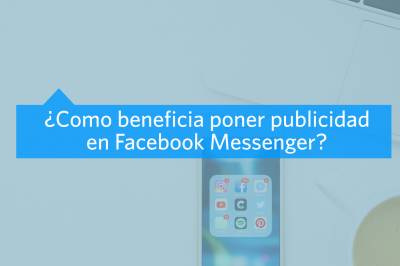 Publicidad en Facebook Messenger: Beneficio para negocios - MAV Marketing Digital