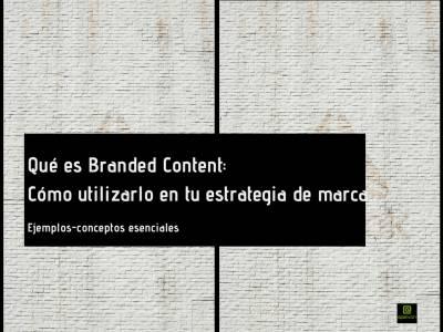 ¿Qué es Branded Content? ¿Cómo puedes usarlo en tu estrategia de marca?