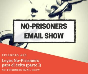 Leyes No-Prisoners para el éxito (I) | No-Prisoners Email Show