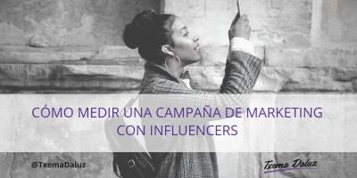 Cómo puedes medir una campaña de marketing online con influencers - Txema Daluz