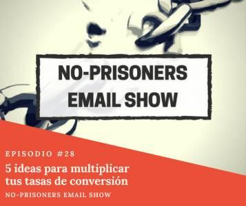 5 ideas para multiplicar tus tasas de conversión | No-Prisoners Email Show