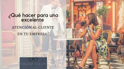 ¿Qué hacer para una excelente atención al cliente en tu empresa? + Infografía – Paola Silva