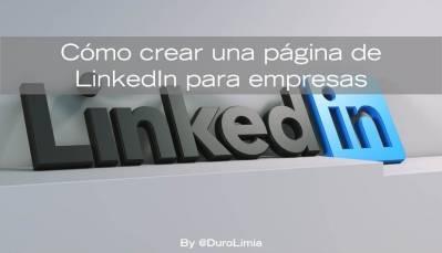 ¿Cómo crear una página de LinkedIn para empresas? - Duro Limia