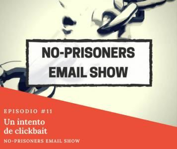 Un intento de clickbait. . . | No-Prisoners Email Show