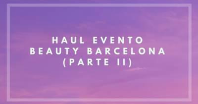 Beauty Secrets: Haul Del Evento Beauty Barcelona (Ii)