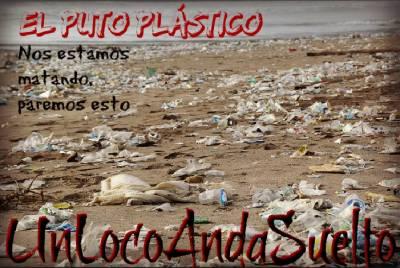 El Puto Plástico | UnLocoAndaSuelto