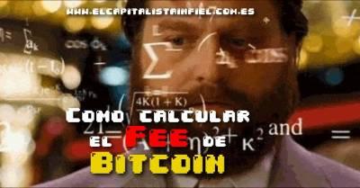 ¿Cómo calcular el fee de Bitcoin? - El Capitalista Infiel