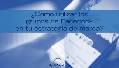 Grupos de Facebook ¿qué son y cómo usarlos en tu estrategia?