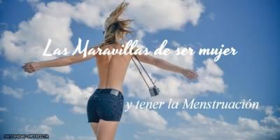 Las Maravillas De Ser Mujer Y Tener La Menstruación