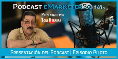 Presentación de Podcast eMarketerSocial | Episodio piloto