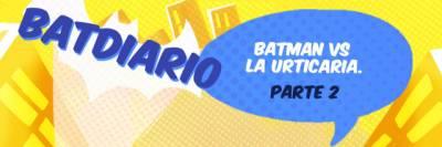 #batDiario – Año1: La urticaria – Parte 2 – Un papá en gotham.