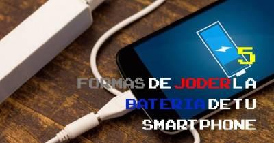 5 formas de joder la batería de tu smartphone - El Zompopo Electrónico