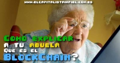 ¿Cómo explicar a tu abuela que es el BlockChain? - El Capitalista Infiel