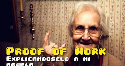 Explicando a mi abuela que es el Proof of Work (POW) - El Capitalista Infiel