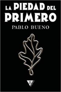 Reseña : La piedad del primero de Pablo Bueno
