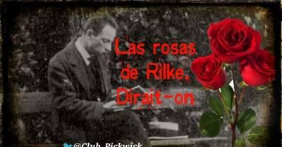 Letras Prestadas: Las rosas de Rilke. Dirait-on